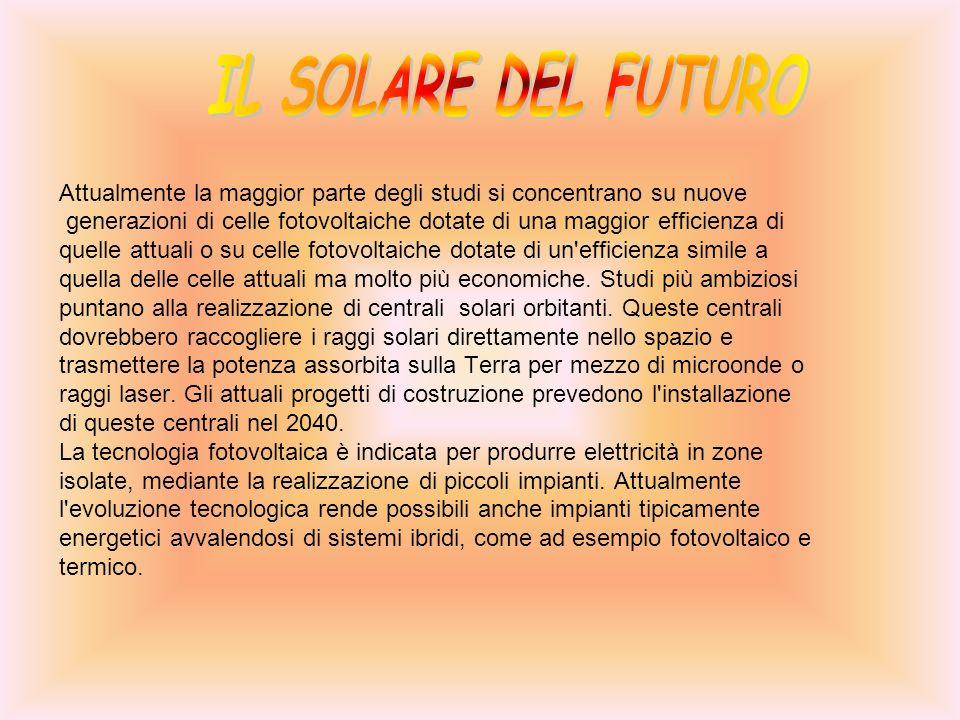 IL SOLARE DEL FUTURO Attualmente la maggior parte degli studi si concentrano su nuove.