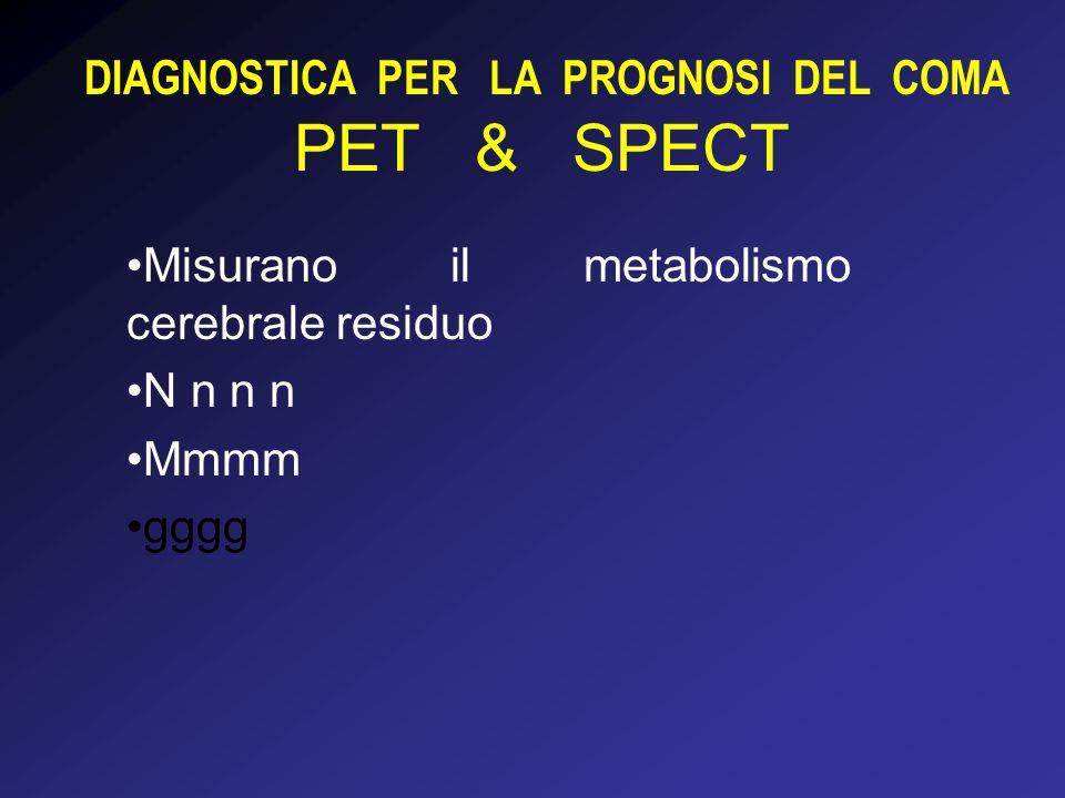 DIAGNOSTICA PER LA PROGNOSI DEL COMA PET & SPECT