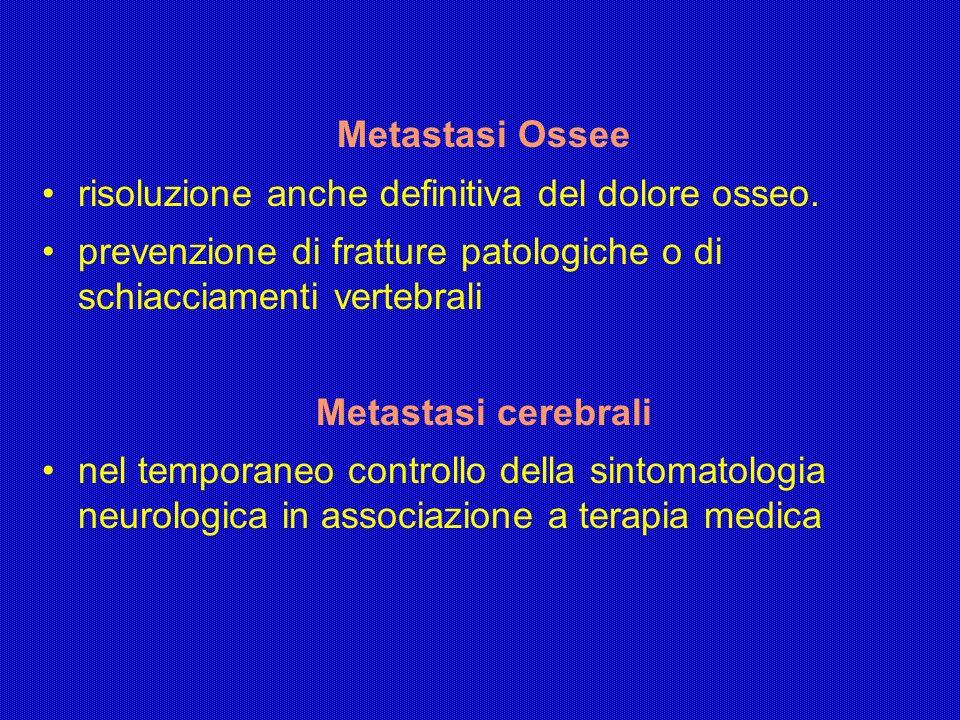 Metastasi Ossee risoluzione anche definitiva del dolore osseo. prevenzione di fratture patologiche o di schiacciamenti vertebrali.