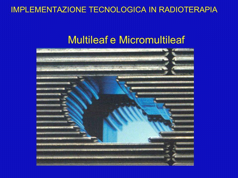 IMPLEMENTAZIONE TECNOLOGICA IN RADIOTERAPIA Multileaf e Micromultileaf