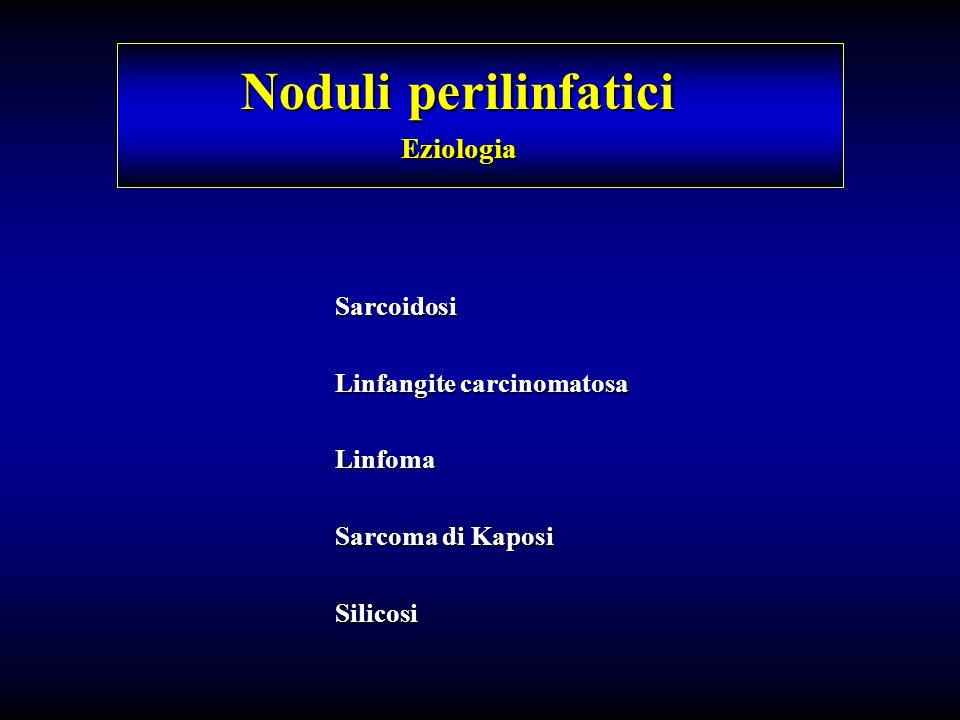 Noduli perilinfatici Eziologia Sarcoidosi Linfangite carcinomatosa