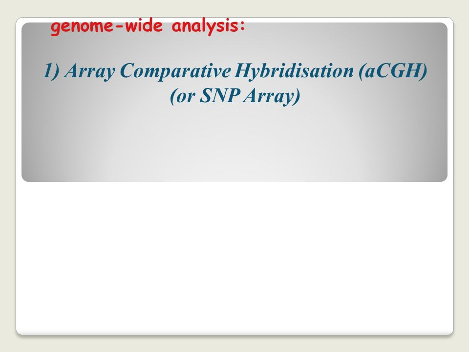 1) Array Comparative Hybridisation (aCGH)