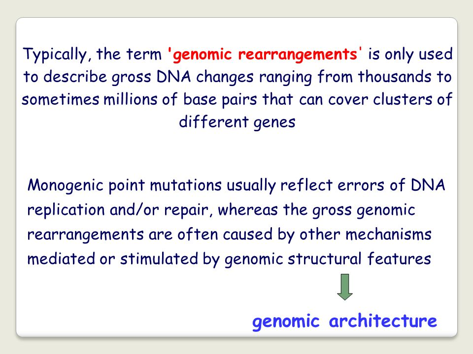 Typically, the term genomic rearrangements is only used