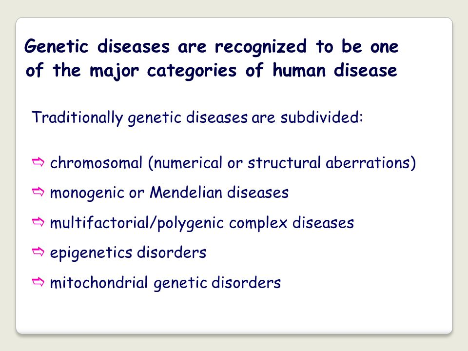 Genetic diseases are recognized to be one of the major categories of human disease