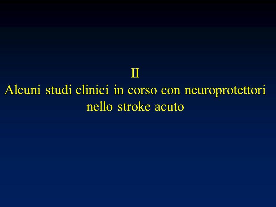 II Alcuni studi clinici in corso con neuroprotettori nello stroke acuto