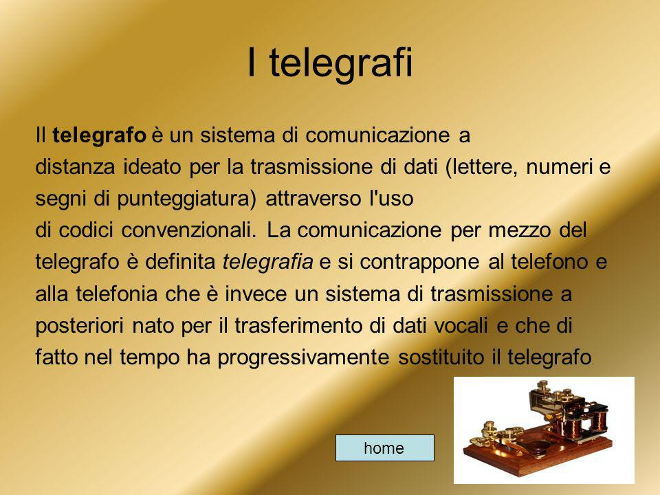 I telegrafi Il telegrafo è un sistema di comunicazione a