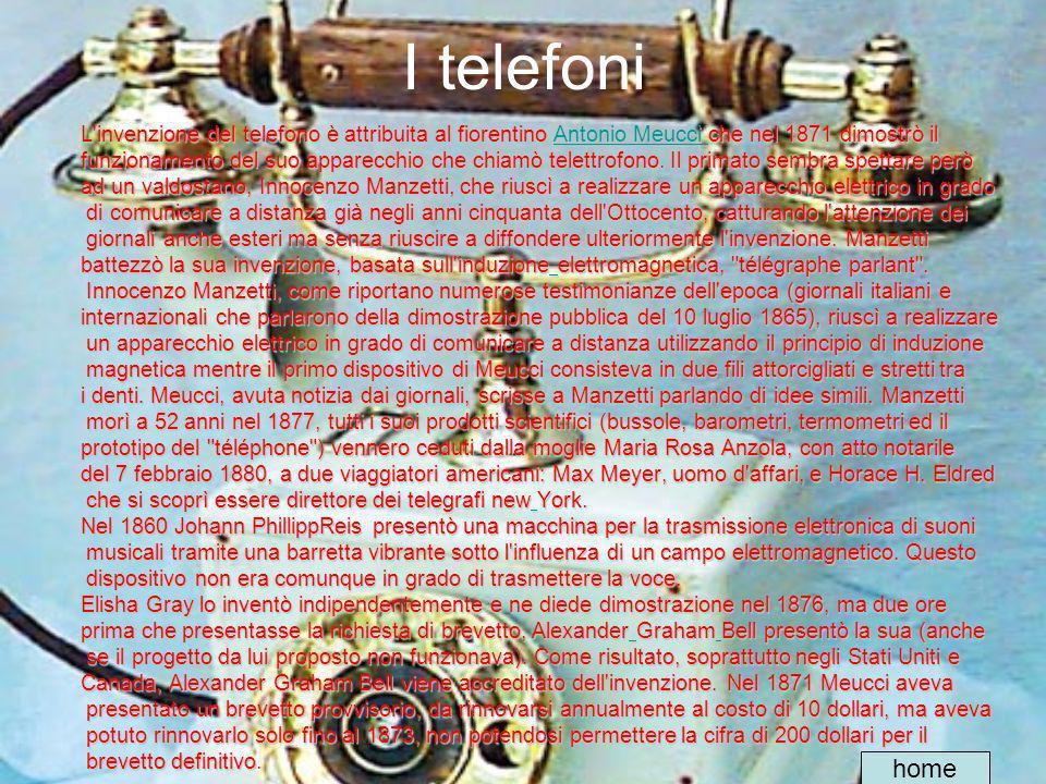 I telefoni L invenzione del telefono è attribuita al fiorentino Antonio Meucci che nel 1871 dimostrò il.