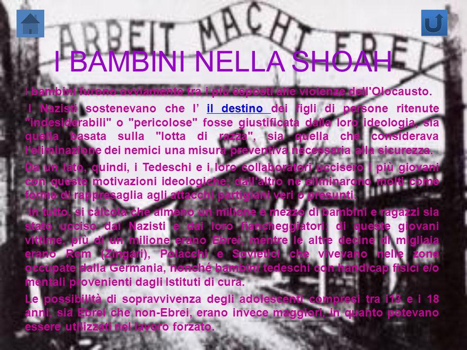 I BAMBINI NELLA SHOAH I bambini furono ovviamente tra i più esposti alle violenze dell Olocausto.