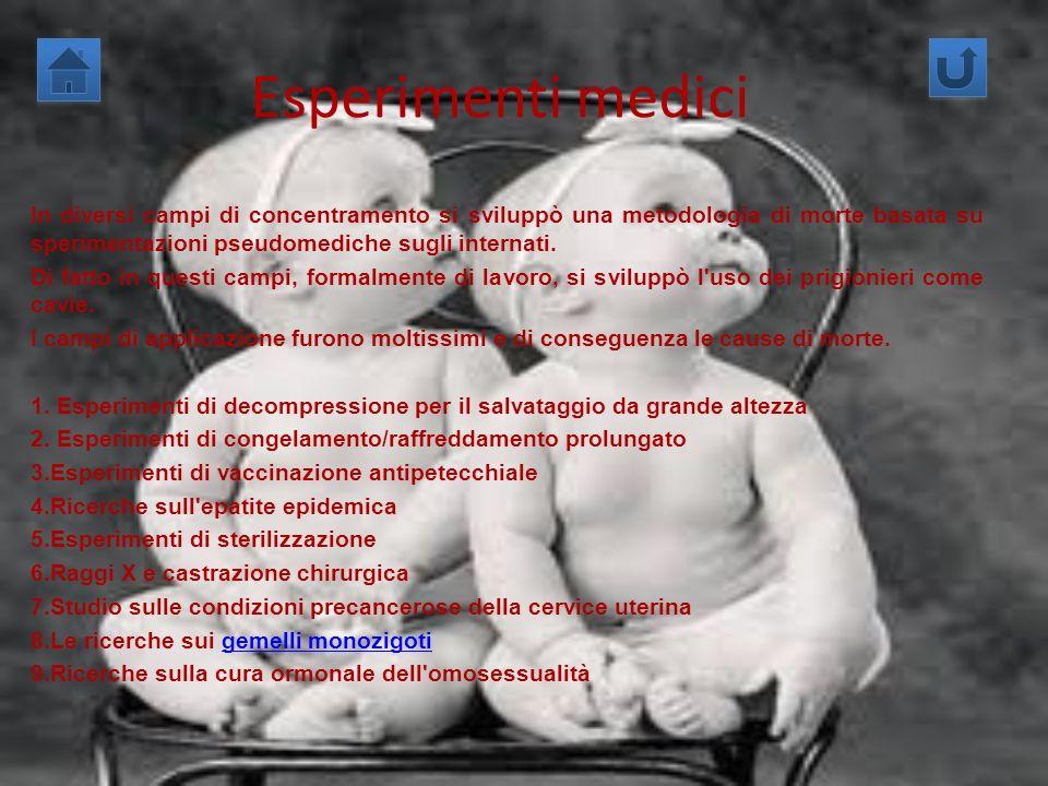Esperimenti medici In diversi campi di concentramento si sviluppò una metodologia di morte basata su sperimentazioni pseudomediche sugli internati.