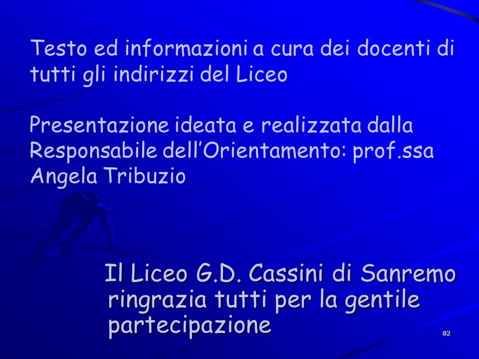 Testo ed informazioni a cura dei docenti di tutti gli indirizzi del Liceo Presentazione ideata e realizzata dalla Responsabile dell'Orientamento: prof.ssa Angela Tribuzio