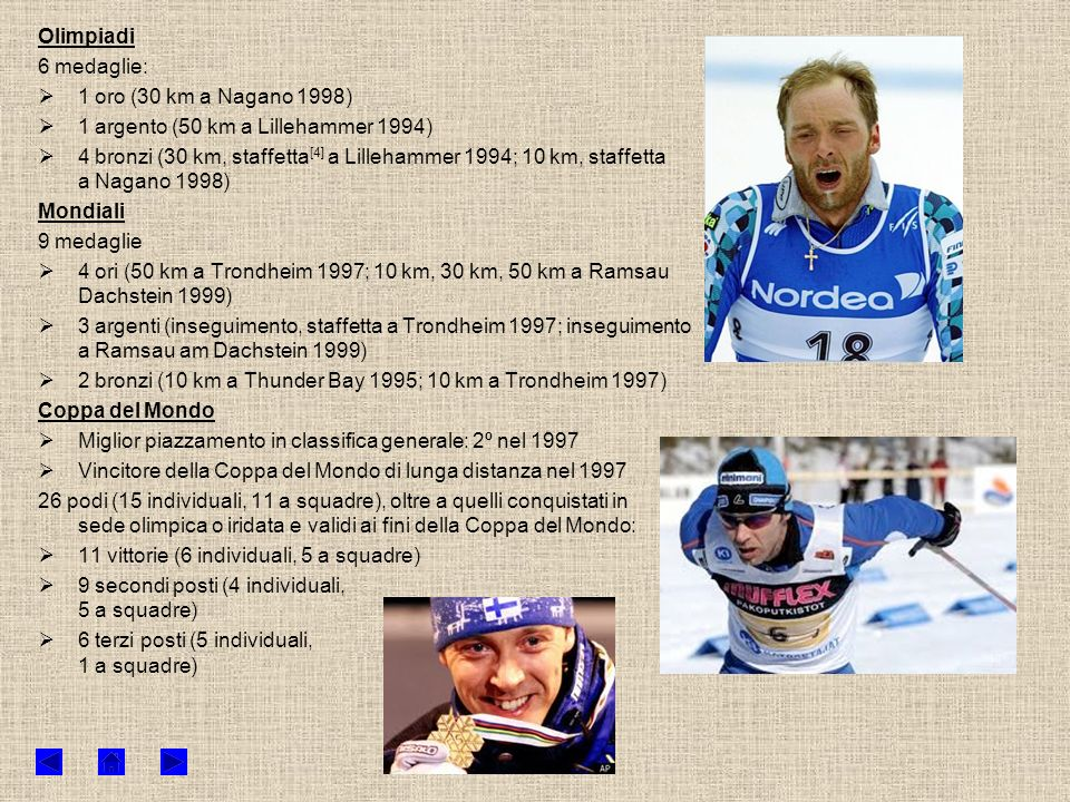 Olimpiadi 6 medaglie: 1 oro (30 km a Nagano 1998) 1 argento (50 km a Lillehammer 1994)