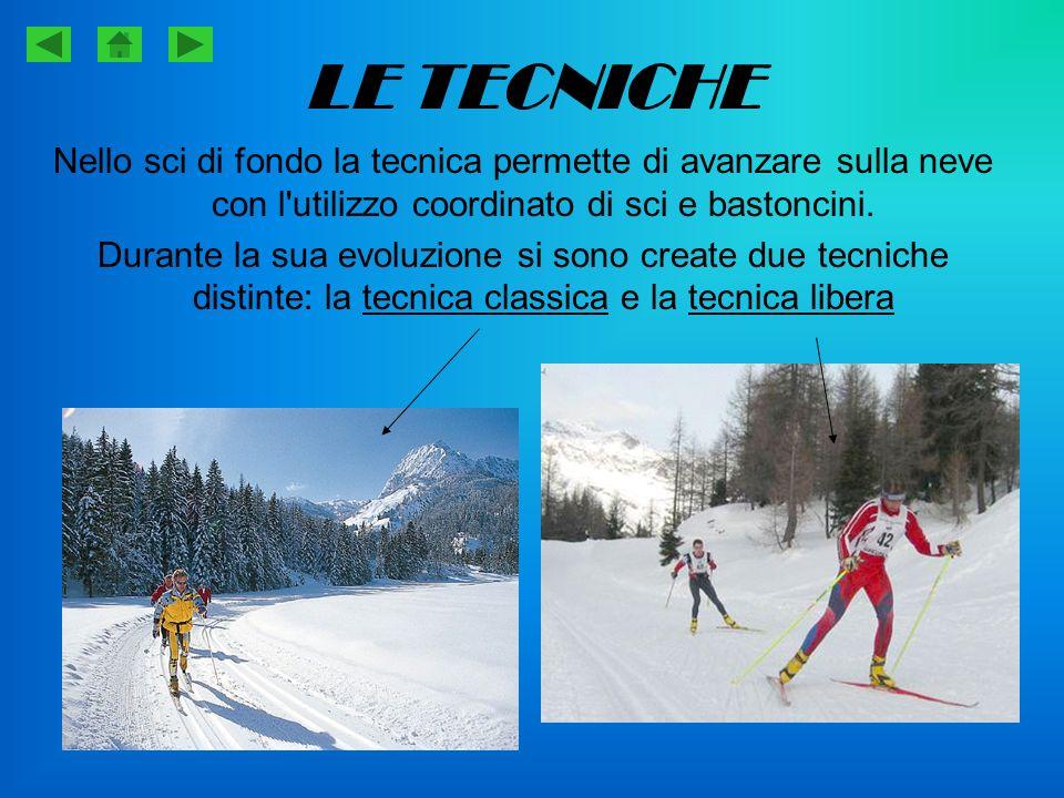 LE TECNICHE Nello sci di fondo la tecnica permette di avanzare sulla neve con l utilizzo coordinato di sci e bastoncini.