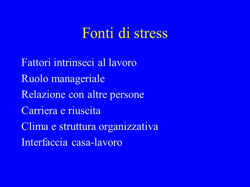 Fonti di stress Fattori intrinseci al lavoro Ruolo manageriale