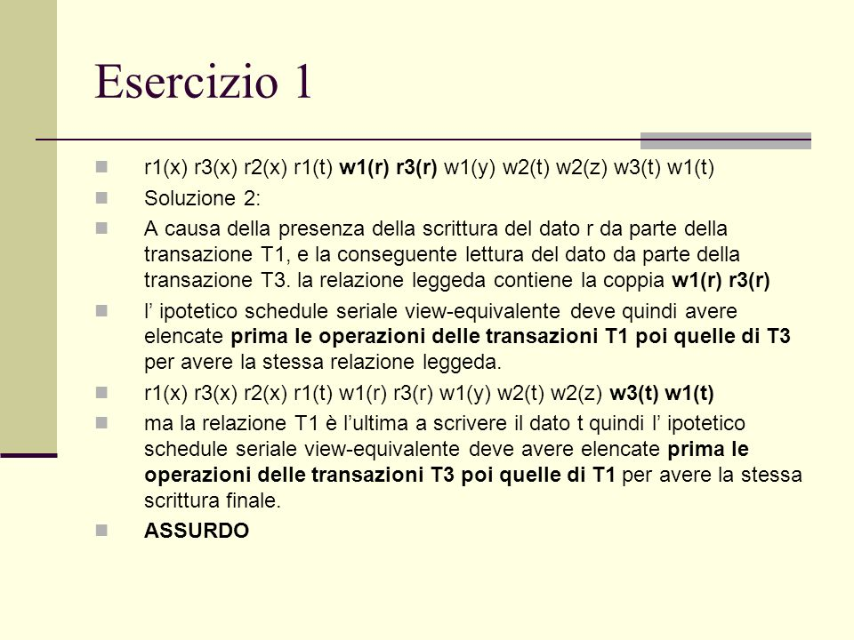 Esercizio 1r1(x) r3(x) r2(x) r1(t) w1(r) r3(r) w1(y) w2(t) w2(z) w3(t) w1(t) Soluzione 2: