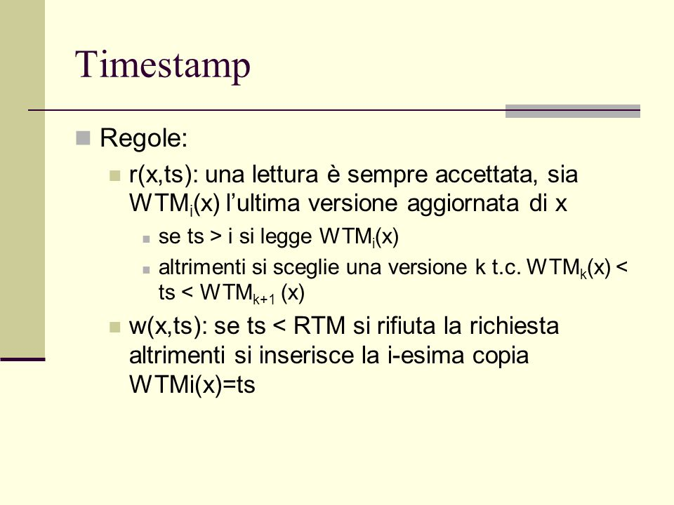 TimestampRegole: r(x,ts): una lettura è sempre accettata, sia WTMi(x) l'ultima versione aggiornata di x.