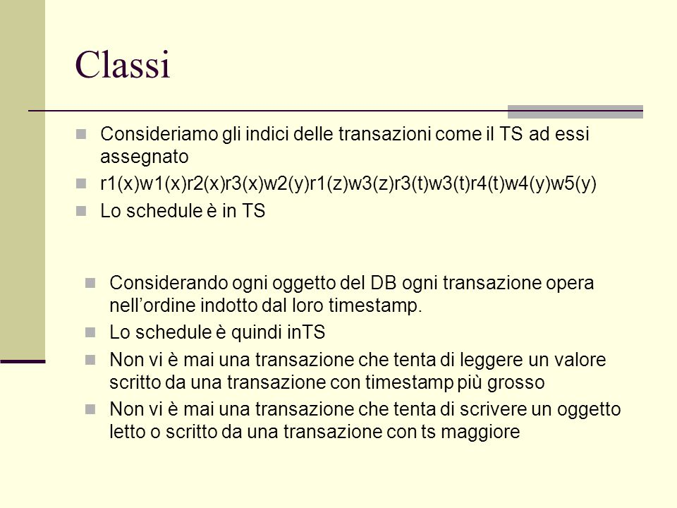 ClassiConsideriamo gli indici delle transazioni come il TS ad essi assegnato. r1(x)w1(x)r2(x)r3(x)w2(y)r1(z)w3(z)r3(t)w3(t)r4(t)w4(y)w5(y)