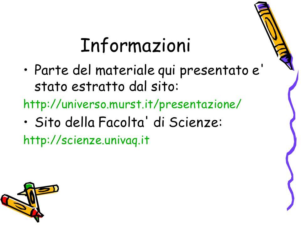 Informazioni Parte del materiale qui presentato e stato estratto dal sito: http://universo.murst.it/presentazione/