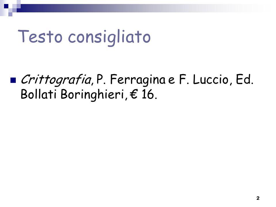 Testo consigliato Crittografia, P. Ferragina e F. Luccio, Ed. Bollati Boringhieri, € 16.