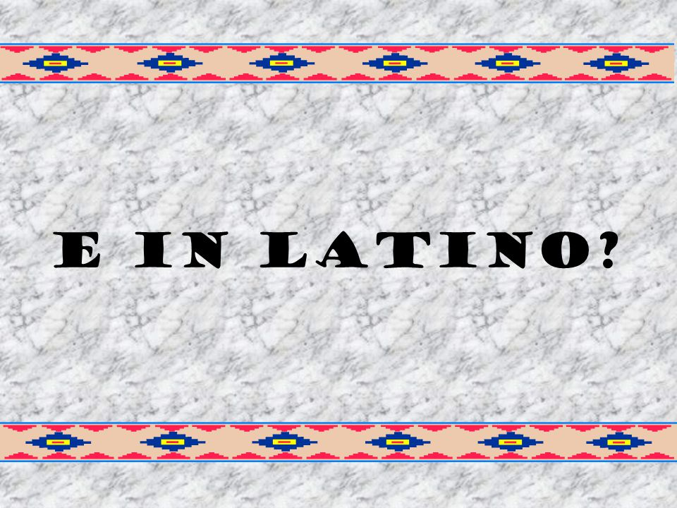 E in latino