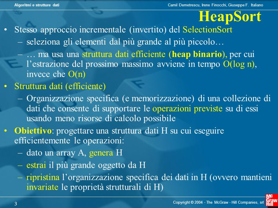 HeapSort Stesso approccio incrementale (invertito) del SelectionSort