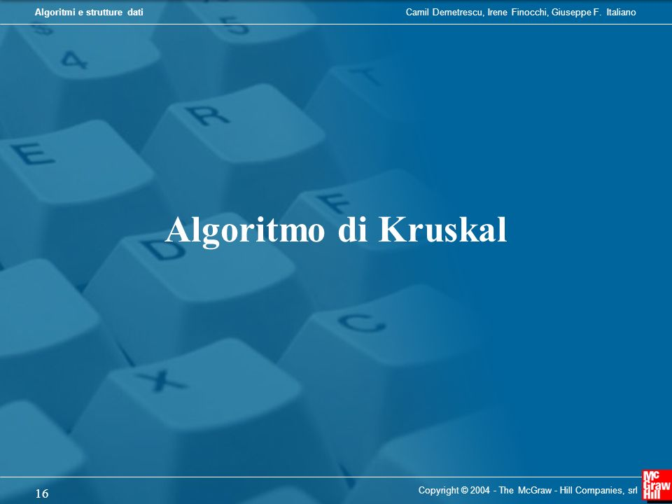 Algoritmo di Kruskal Copyright © 2004 - The McGraw - Hill Companies, srl