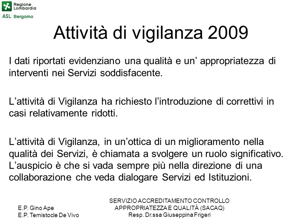 Attività di vigilanza 2009I dati riportati evidenziano una qualità e un' appropriatezza di interventi nei Servizi soddisfacente.