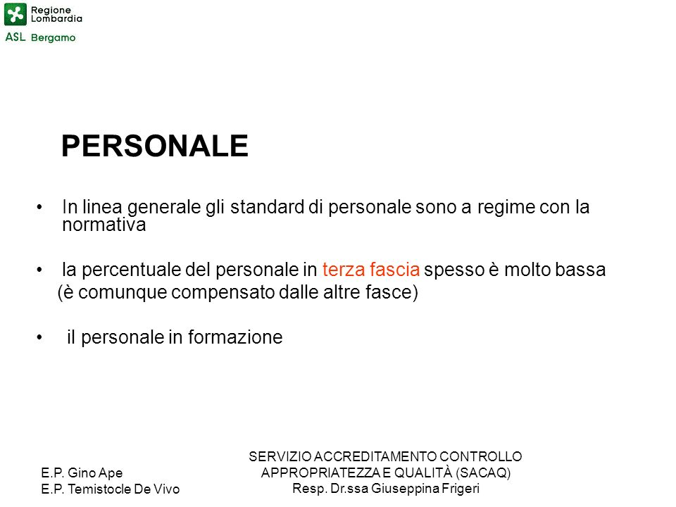PERSONALE In linea generale gli standard di personale sono a regime con la normativa.