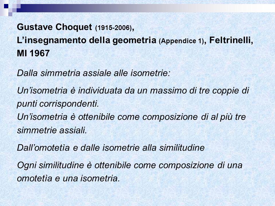 Gustave Choquet (1915-2006),L'insegnamento della geometria (Appendice 1), Feltrinelli, MI 1967. Dalla simmetria assiale alle isometrie: