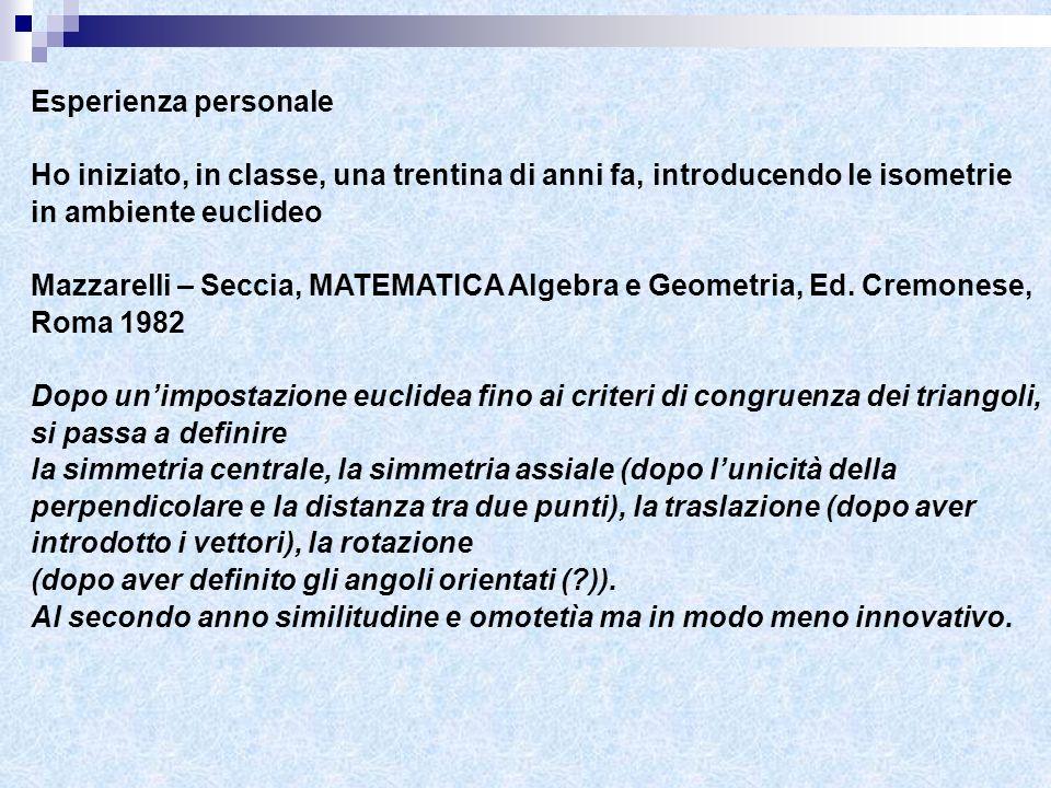 Esperienza personale Ho iniziato, in classe, una trentina di anni fa, introducendo le isometrie in ambiente euclideo.