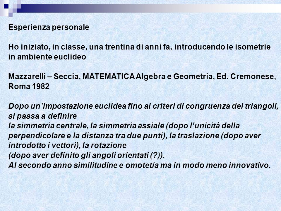 Esperienza personaleHo iniziato, in classe, una trentina di anni fa, introducendo le isometrie in ambiente euclideo.