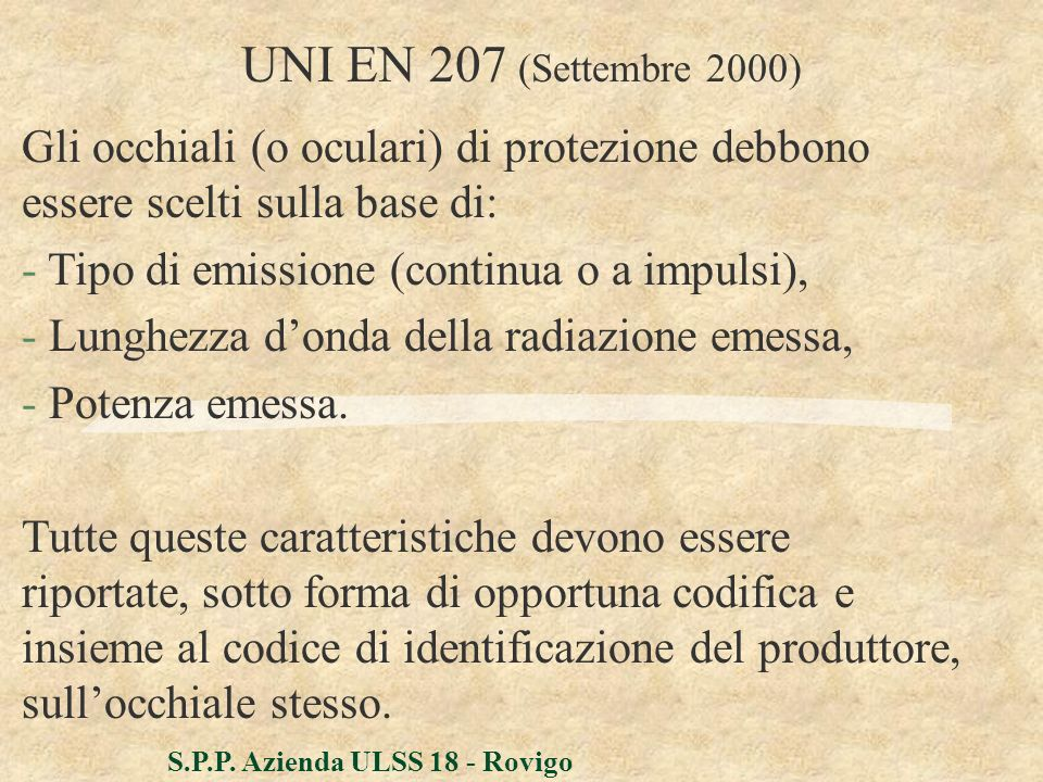 UNI EN 207 (Settembre 2000) Gli occhiali (o oculari) di protezione debbono essere scelti sulla base di: