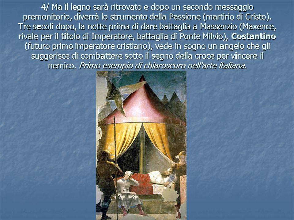 4/ Ma il legno sarà ritrovato e dopo un secondo messaggio premonitorio, diverrà lo strumento della Passione (martirio di Cristo).
