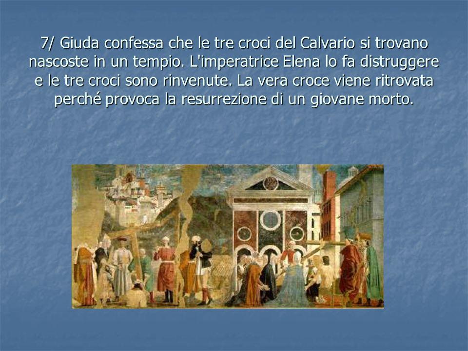 7/ Giuda confessa che le tre croci del Calvario si trovano nascoste in un tempio.