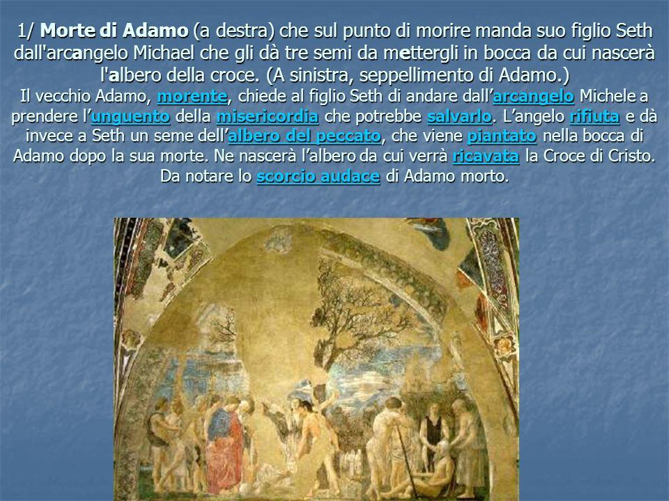 1/ Morte di Adamo (a destra) che sul punto di morire manda suo figlio Seth dall arcangelo Michael che gli dà tre semi da mettergli in bocca da cui nascerà l albero della croce.