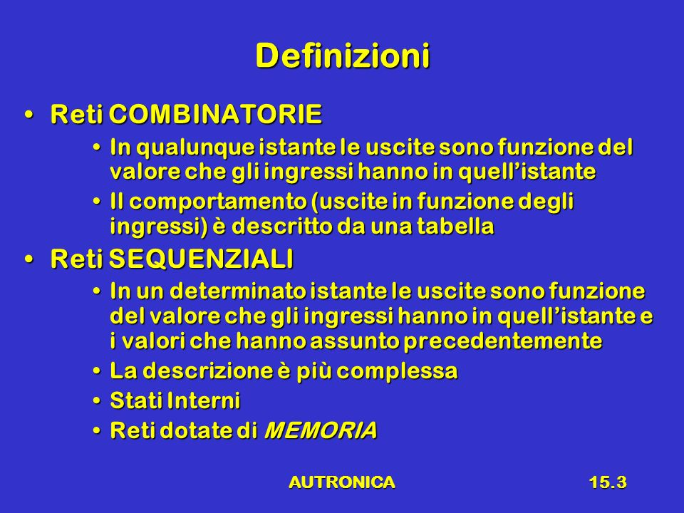 Definizioni Reti COMBINATORIE Reti SEQUENZIALI