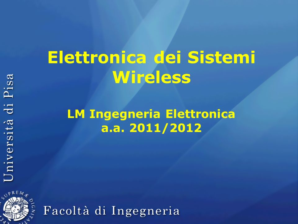 Elettronica dei Sistemi Wireless LM Ingegneria Elettronica a. a