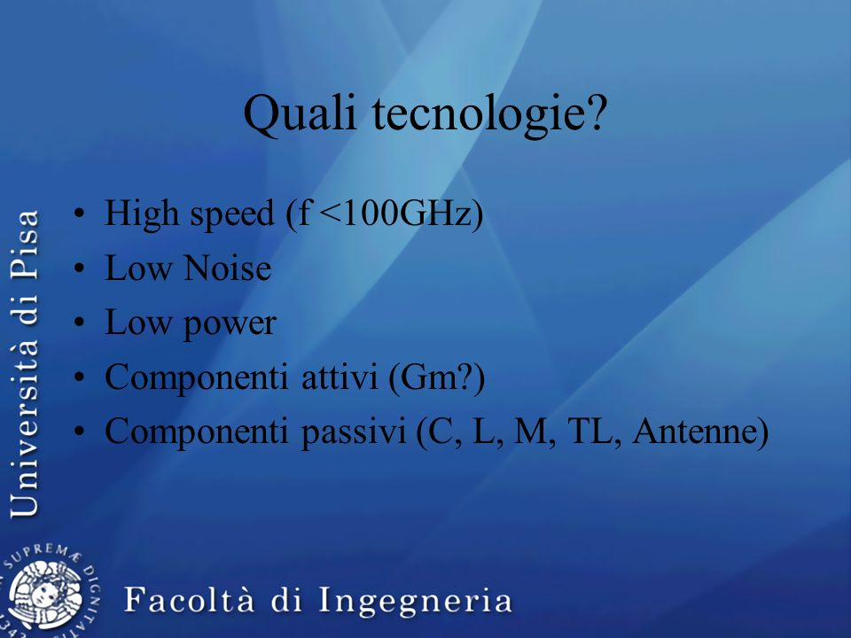 Quali tecnologie High speed (f <100GHz) Low Noise Low power