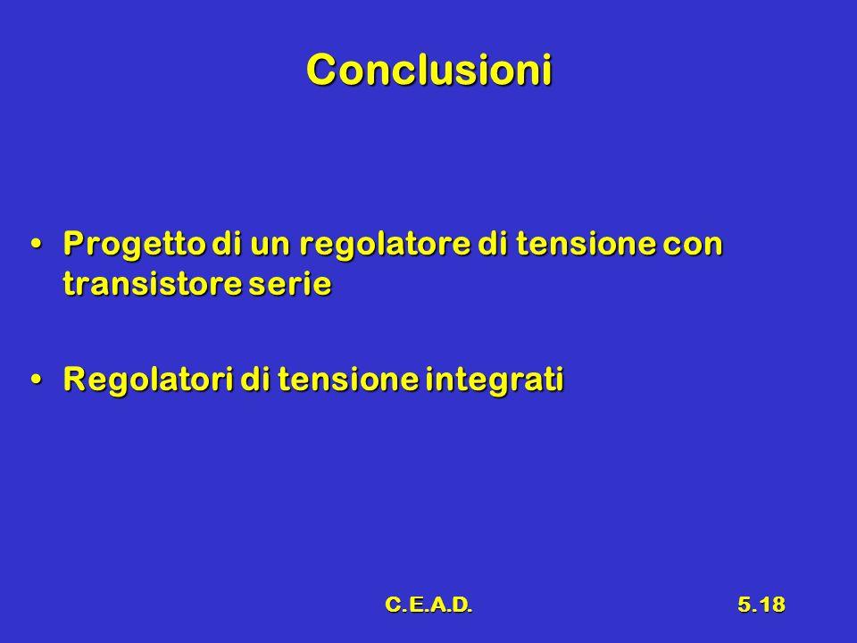 Conclusioni Progetto di un regolatore di tensione con transistore serie. Regolatori di tensione integrati.