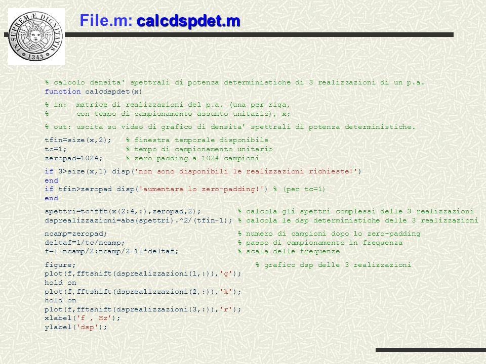 File.m: calcdspdet.m % calcolo densita spettrali di potenza deterministiche di 3 realizzazioni di un p.a. function calcdspdet(x)