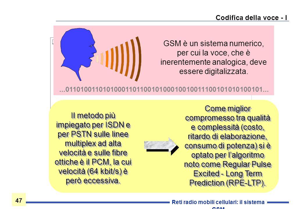 Codifica della voce - I GSM è un sistema numerico, per cui la voce, che è inerentemente analogica, deve essere digitalizzata.