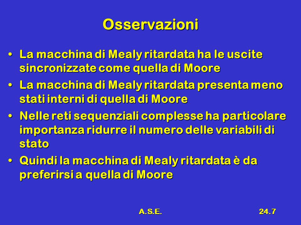 OsservazioniLa macchina di Mealy ritardata ha le uscite sincronizzate come quella di Moore.