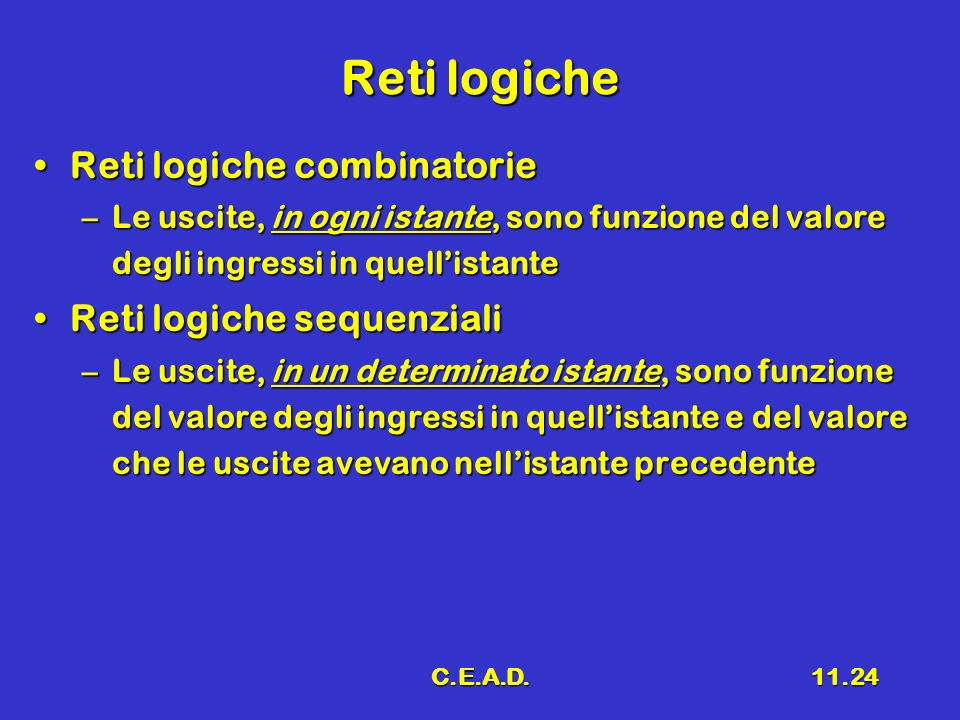 Reti logiche Reti logiche combinatorie Reti logiche sequenziali