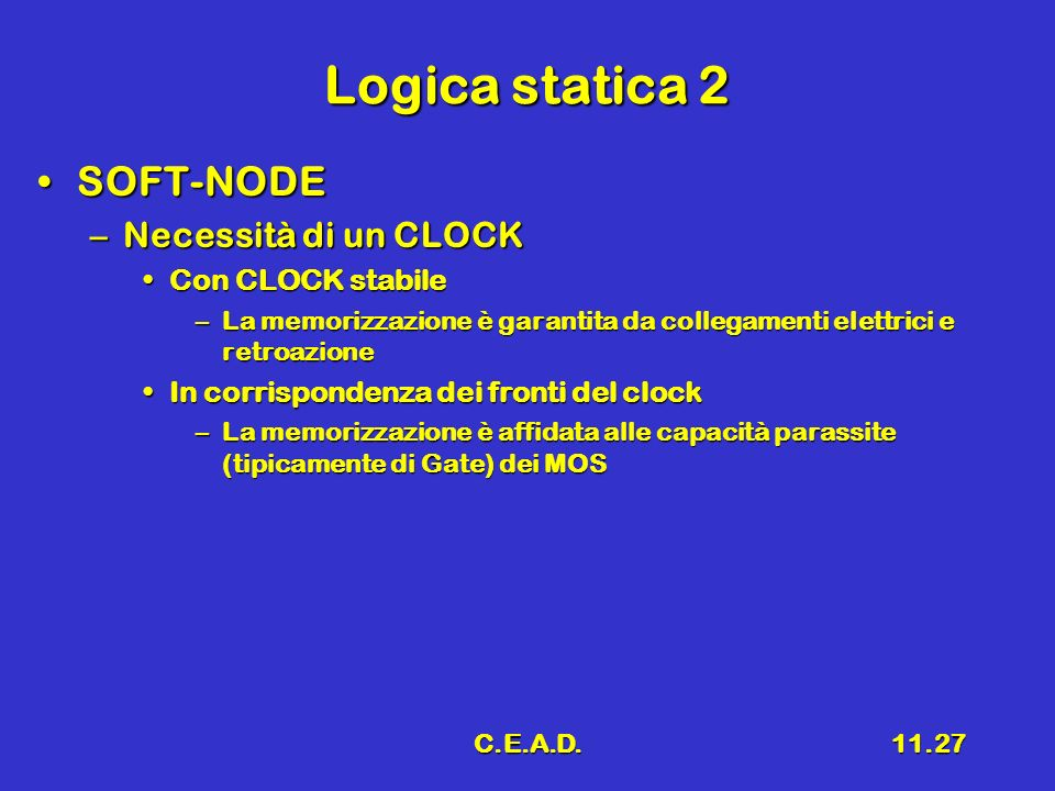 Logica statica 2 SOFT-NODE Necessità di un CLOCK Con CLOCK stabile