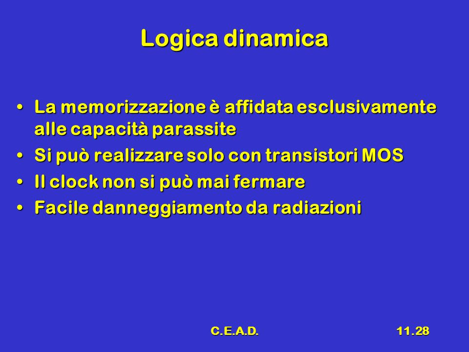 Logica dinamica La memorizzazione è affidata esclusivamente alle capacità parassite. Si può realizzare solo con transistori MOS.
