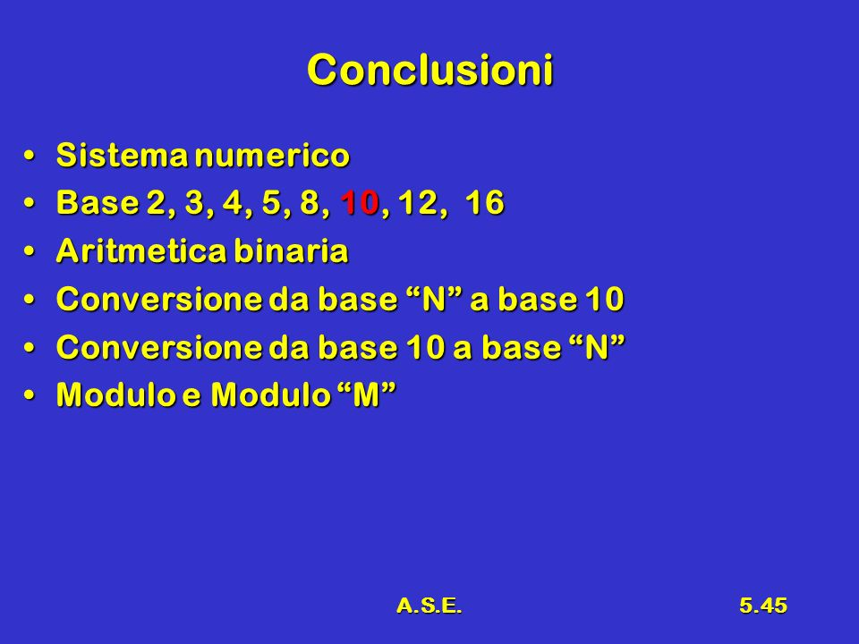 Conclusioni Sistema numerico Base 2, 3, 4, 5, 8, 10, 12, 16