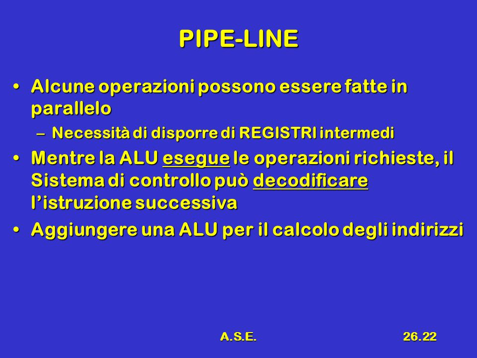 PIPE-LINE Alcune operazioni possono essere fatte in parallelo