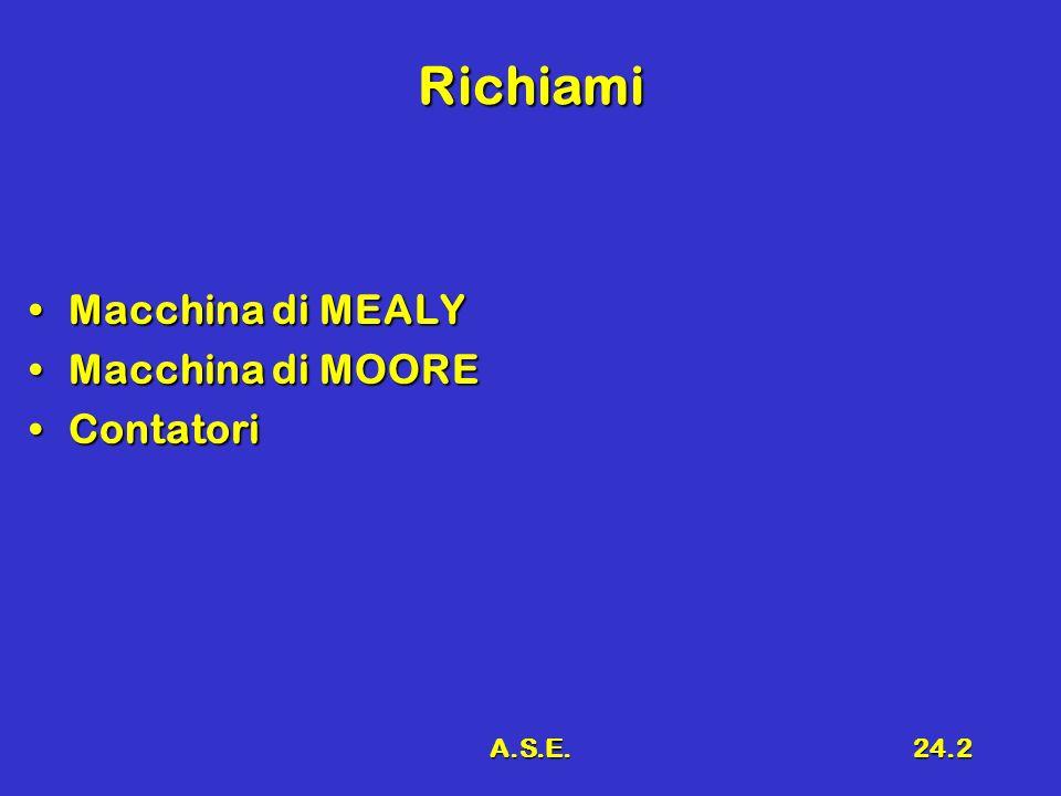 Richiami Macchina di MEALY Macchina di MOORE Contatori A.S.E.