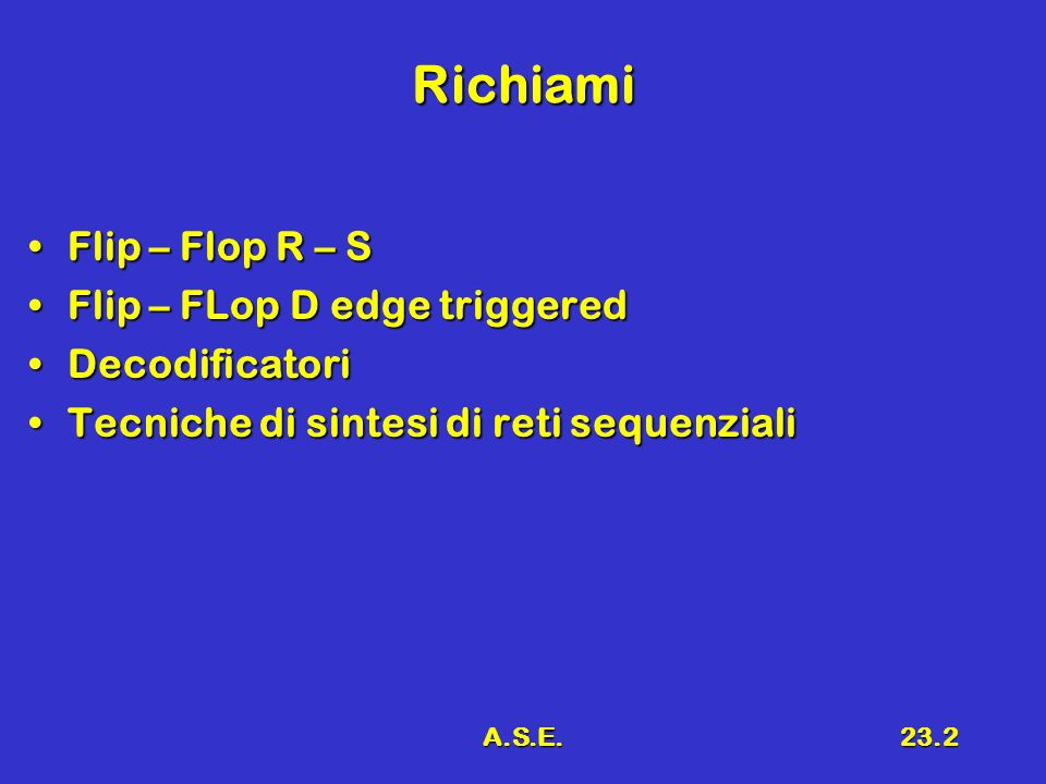 Richiami Flip – Flop R – S Flip – FLop D edge triggered Decodificatori