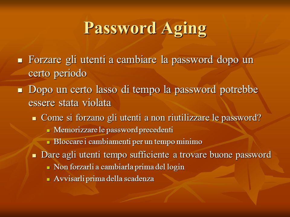 Password Aging Forzare gli utenti a cambiare la password dopo un certo periodo.