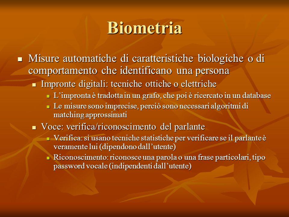 Biometria Misure automatiche di caratteristiche biologiche o di comportamento che identificano una persona.